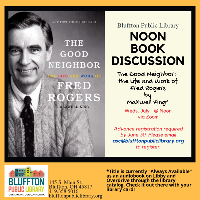 Noon Book Discussion The Good Neighbor The Life Work Of Fred Rogers By Maxwell King Bluffton Public Library